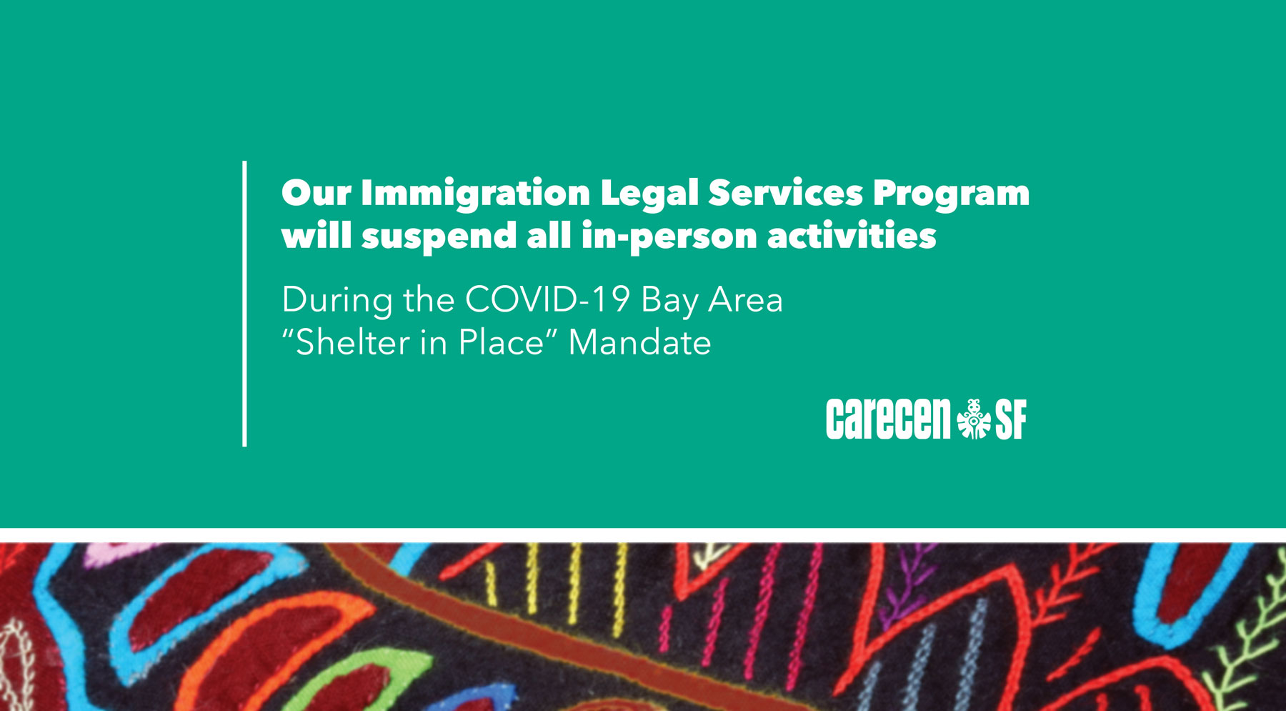 "Our Immigration Legal Services Program will suspend all in-person activities during COVID-19 Bay Area ""Shelter in Place"" Mandate"