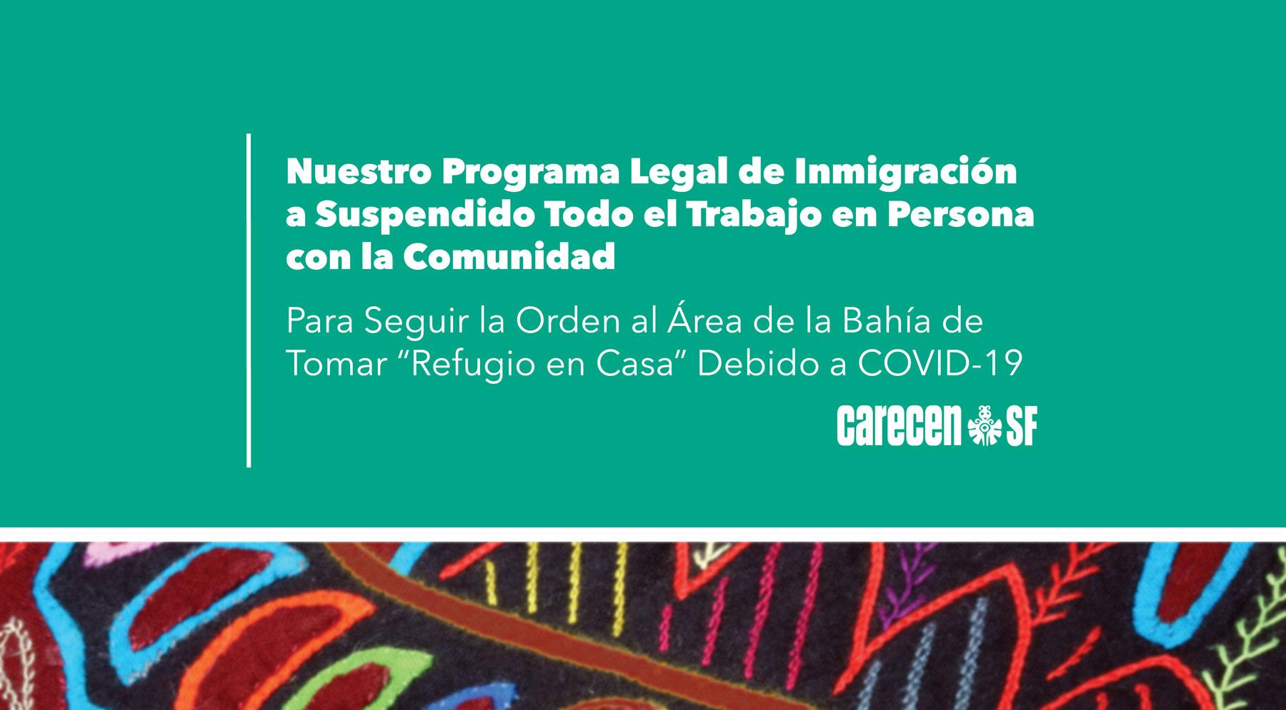 """El Programa Legal de Inmigración de CARECEN SF a Suspendido Todo el Trabajo en Persona con la Comunidad Para Seguir la Orden al Área de la Bahía de Tomar """"Refugio en Casa"""" debido a COVID-19"""